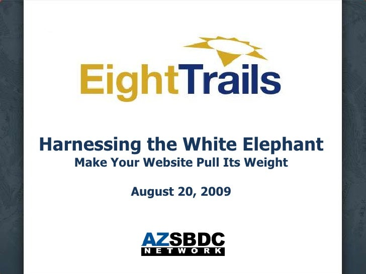 Harnessing the White ElephantMake Your Website Pull Its WeightAugust 20, 2009<br />