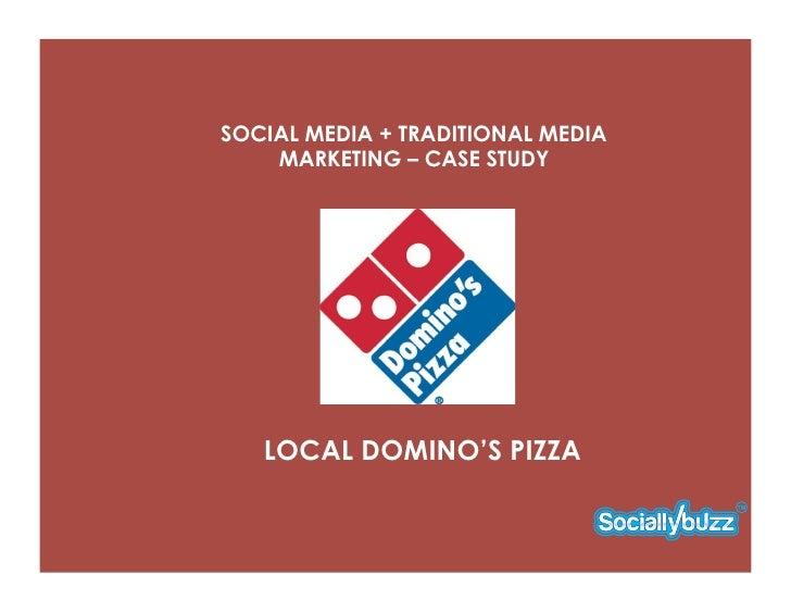 SOCIAL MEDIA + TRADITIONAL MEDIA    MARKETING – CASE STUDY   LOCAL DOMINO'S PIZZA