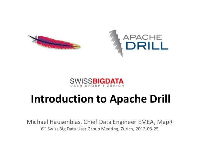 Introduction to Apache DrillMichael Hausenblas, Chief Data Engineer EMEA, MapR    6th Swiss Big Data User Group Meeting, Z...