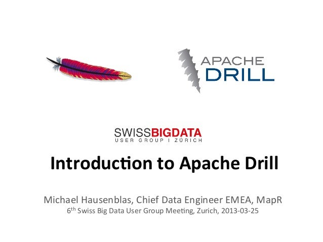 1	    Introduc)on	   to	   Apache	   Drill	    Michael	   Hausenblas,	   Chief	   Data	   Engineer	   EMEA,	   MapR	    6t...