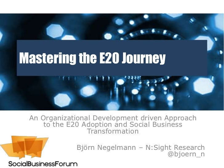 Mastering the E20 Journey An Organizational Development driven Approach     to the E20 Adoption and Social Business       ...