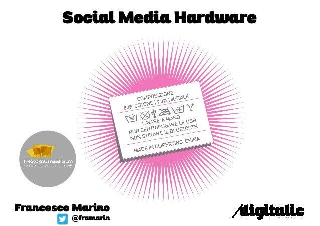 Francesco Marino @framarin Social Media Hardware