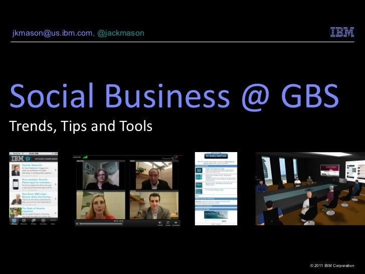 Social Business @ GBS Trends, Tips and Tools Jack Mason, IBM Global Business Services Strategic Programs & Social Media [e...