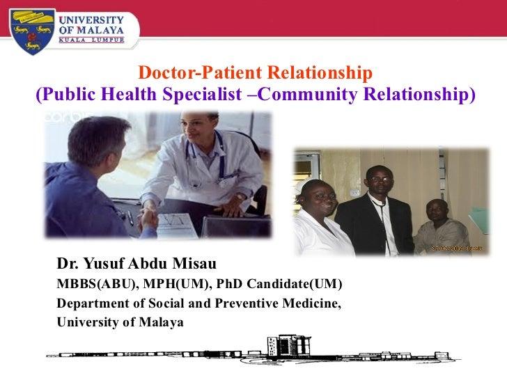 Doctor-Patient Relationship (Public Health Specialist –Community Relationship) Dr. Yusuf Abdu Misau MBBS(ABU), MPH(UM), Ph...