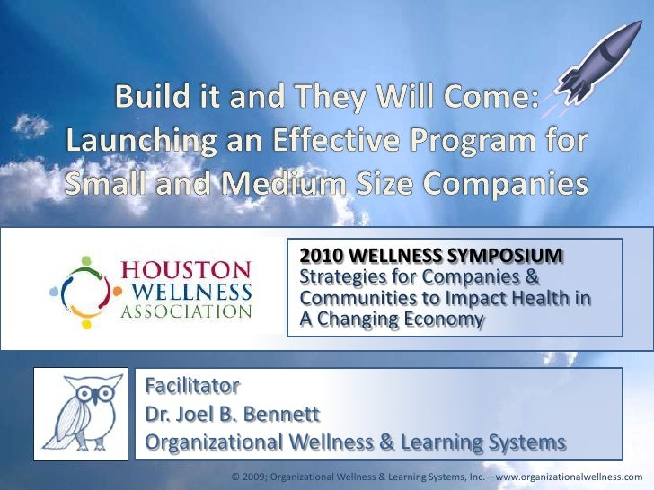 Build it and They Will Come: Launching an Effective Program for Small and Medium Size Companies<br />2010 WELLNESS SYMPOSI...