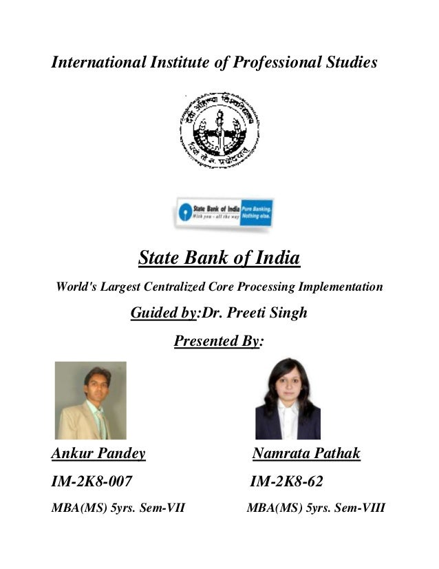 International Institute of Professional Studies              State Bank of IndiaWorlds Largest Centralized Core Processing...