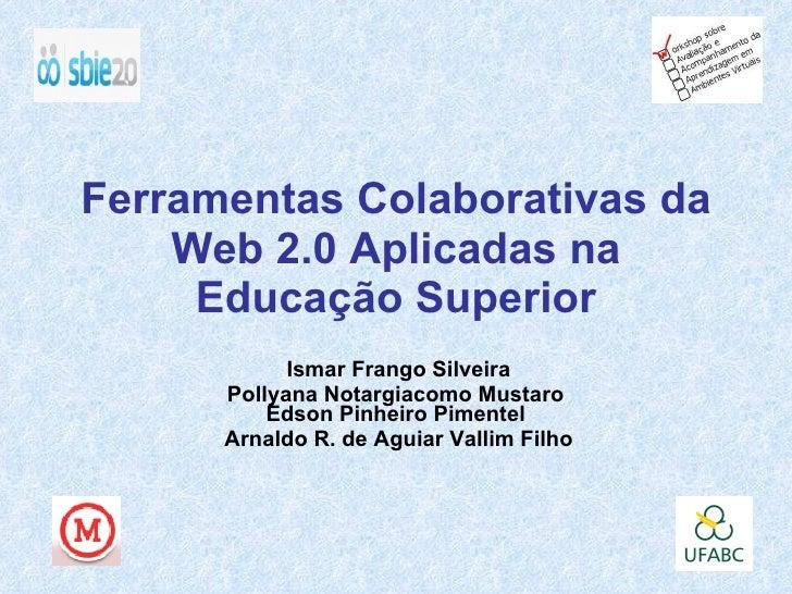 Ferramentas Colaborativas da Web 2.0 Aplicadas na Educação Superior Ismar Frango Silveira Pollyana Notargiacomo Mustaro  E...