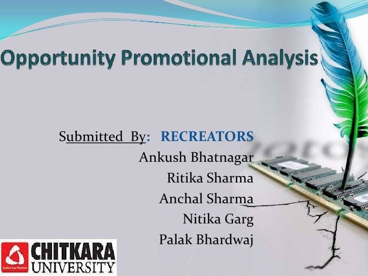 Opportunity Promotional Analysis<br />Submitted  By:   RECREATORS<br />Ankush Bhatnagar<br />Ritika Sharma<br />Anchal Sha...