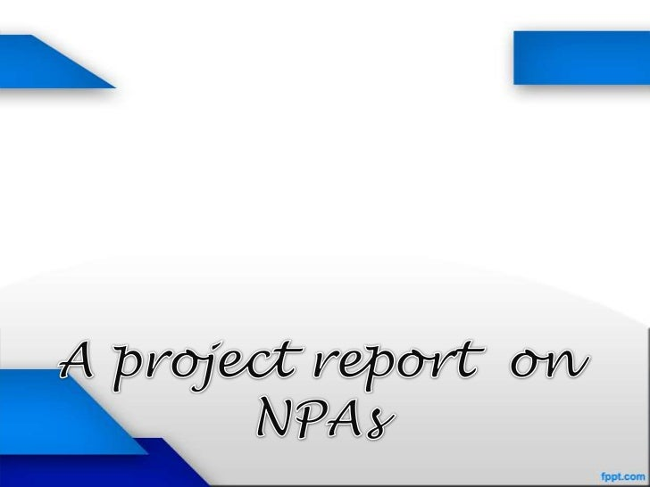 NPAs..A NPA is a loan or an advance where;  Interest and/ or installment of principal remain overdue  for a period of mor...