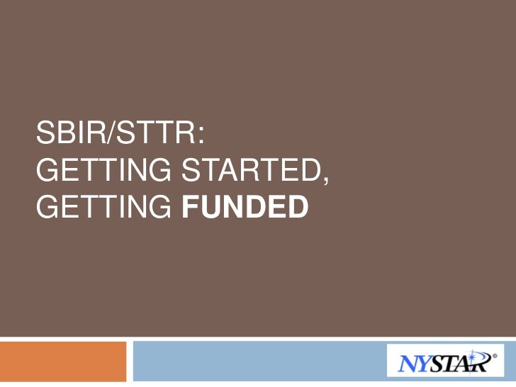 SBIR/STTR:GETTING STARTED,GETTING FUNDED
