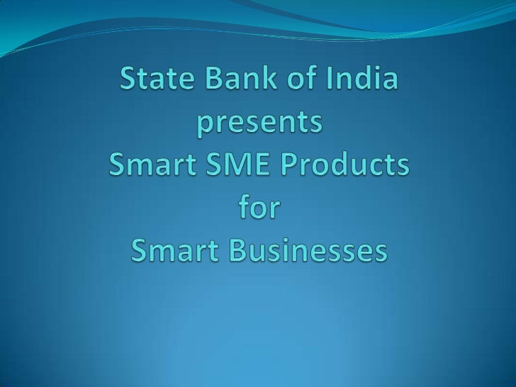 SME Products State Bank of India has been playing a vital role in the  development of small scale industries since 1956. ...