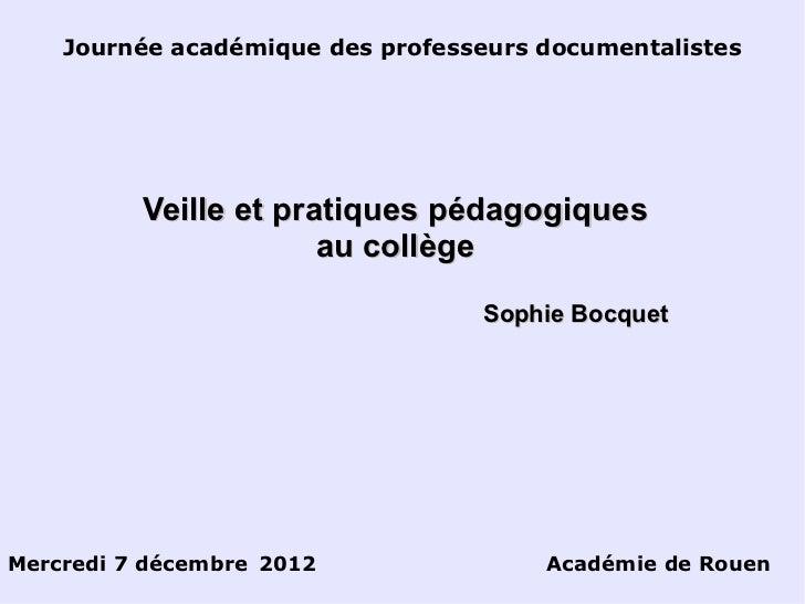 Journée académique des professeurs documentalistes Mercredi 7 décembre 2012 Académie de Rouen Veille et pratiques pédagogi...