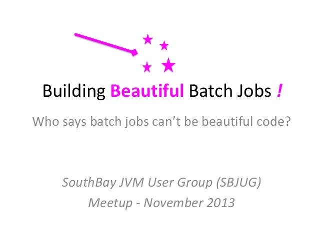 SBJUG - Building Beautiful Batch Jobs