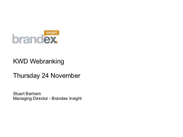 <ul><li>KWD Webranking </li></ul><ul><li>Thursday 24 November </li></ul><ul><li>Stuart Bartram </li></ul><ul><li>Managing ...