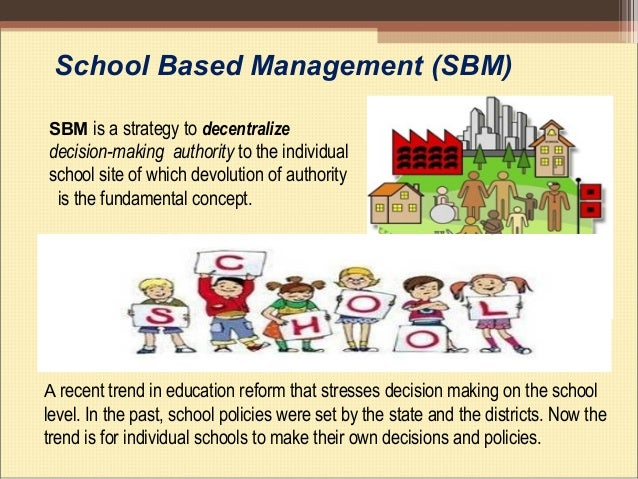 school based management School leaders across the nation are exploring ways to better educate students and improve school performance school-based management (sbm) offers a way to promote.