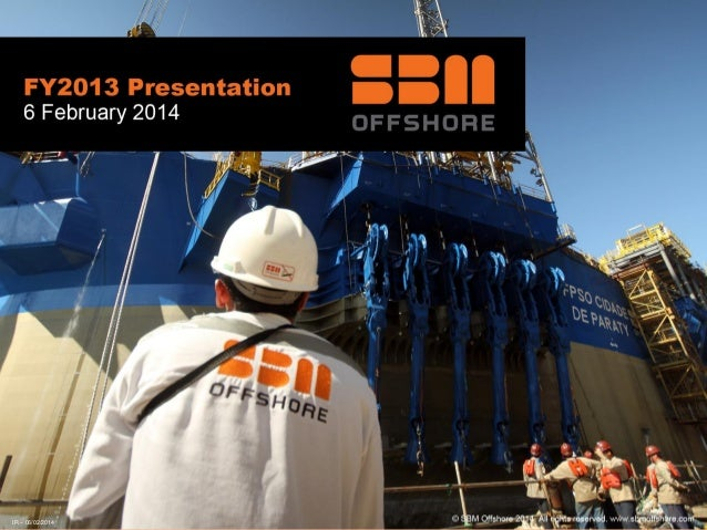 © SBM Offshore 2013. All rights reserved. www.sbmoffshore.com FY2013 Presentation, February 2014 IR – 06/02/2014