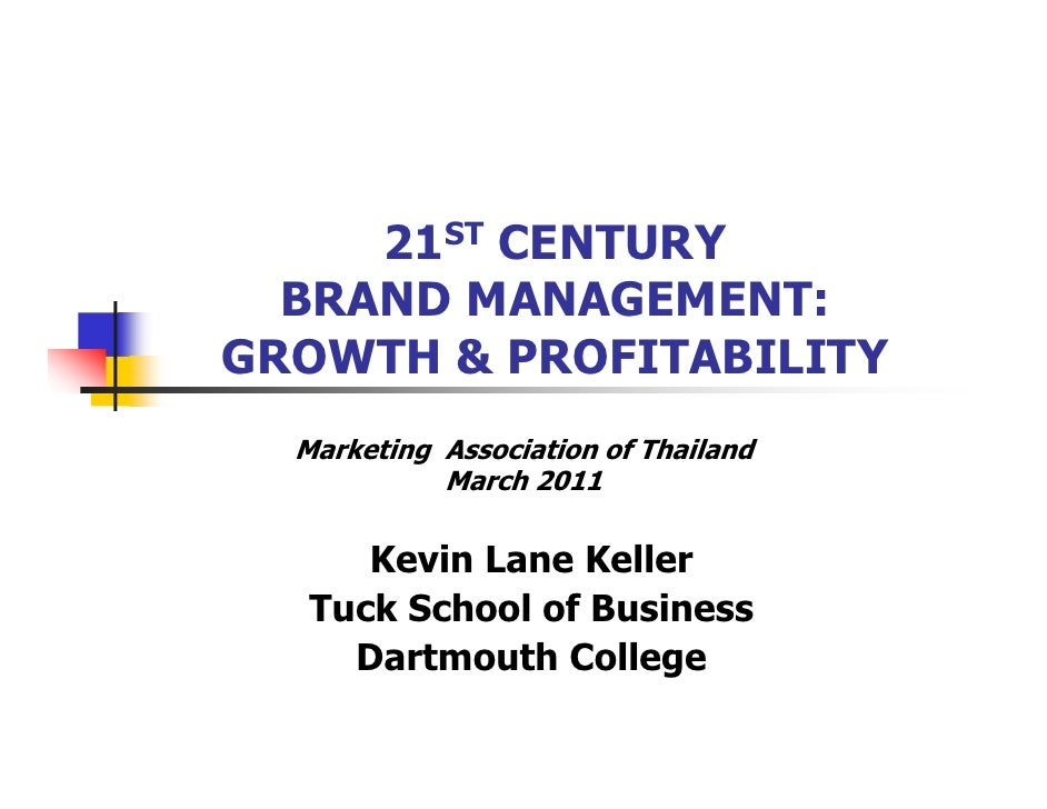 21ST CENTURY  BRAND MANAGEMENT:GROWTH & PROFITABILITY  Marketing Association of Thailand            March 2011      Kevin ...