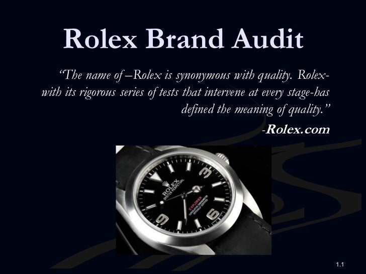 "Rolex Brand Audit   ""The name of –Rolex is synonymous with quality. Rolex-with its rigorous series of tests that intervene..."