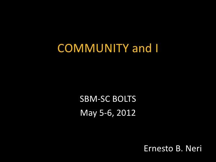 COMMUNITY and I   SBM-SC BOLTS   May 5-6, 2012                   Ernesto B. Neri