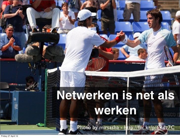 Netwerken is net als                          werken                        Photo by mirsasha - http://flic.kr/p/6Rdz7CFrid...