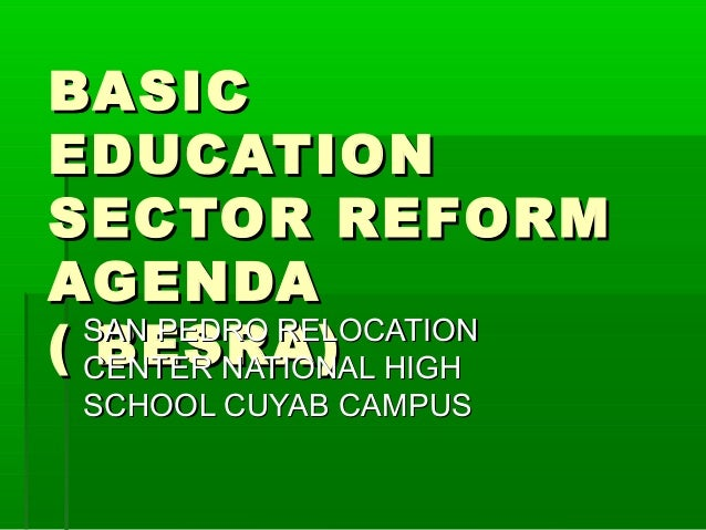 BASICBASIC EDUCATIONEDUCATION SECTOR REFORMSECTOR REFORM AGENDAAGENDA ( BESRA)( BESRA)SAN PEDRO RELOCATIONSAN PEDRO RELOCA...