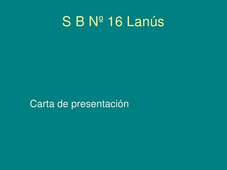 S B Nº 16 Lanús<br />Carta de presentación<br />