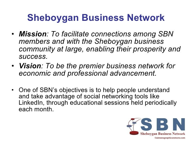 Sheboygan Business Network <ul><li>Mission : To facilitate connections among SBN members and with the Sheboygan business c...