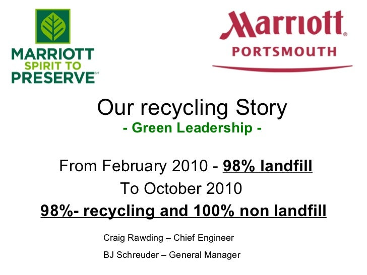 Our recycling Story - Green Leadership - From February 2010 -  98% landfill To October 2010  98%- recycling and 100% non l...