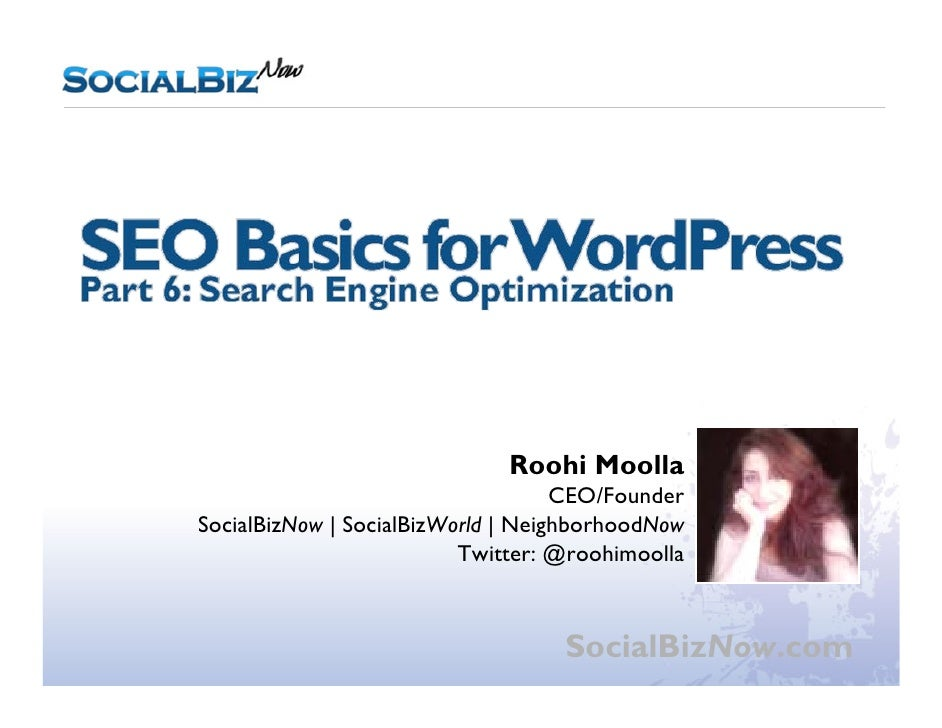 WordPress Workshop Part 6: SEO Basics                                   Roohi Moolla                                     C...