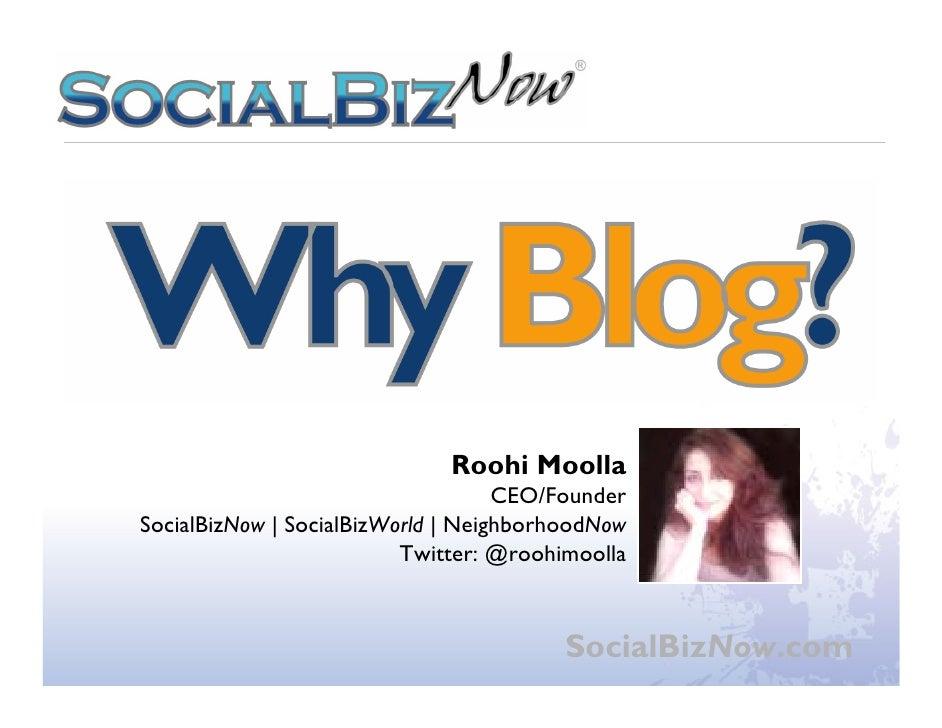 Why Blog? Webinar - © 2010 SocialBizNow                                   Roohi Moolla                                    ...