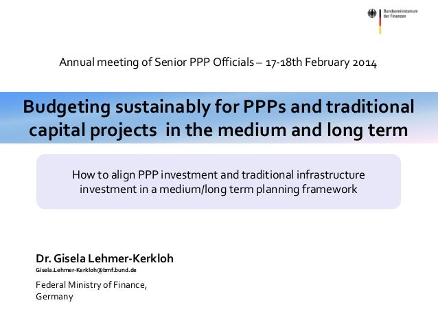 Slide 1  Annual meeting of Senior PPP Officials – 17-18th February 2014  Budgeting sustainably for PPPs and traditional ca...