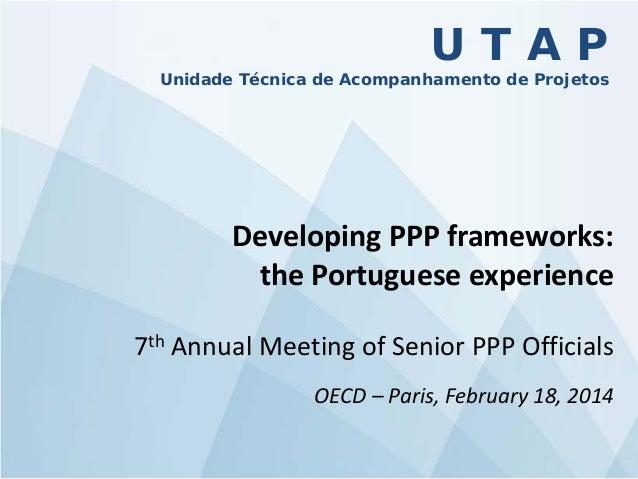 UTAP  Unidade Técnica de Acompanhamento de Projetos  Developing PPP frameworks: the Portuguese experience 7th Annual Meeti...