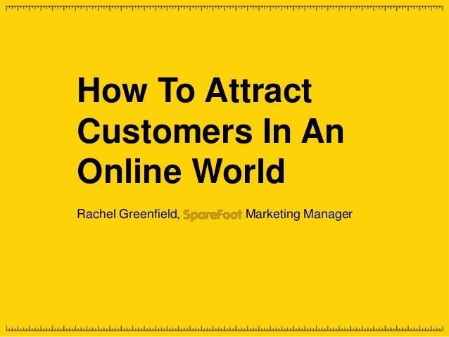 Rachel Greenfield, Marketing ManagerHow To AttractCustomers In AnOnline World