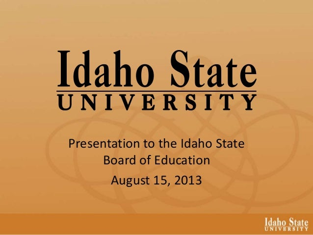 Presentation to the Idaho State Board of Education August 15, 2013