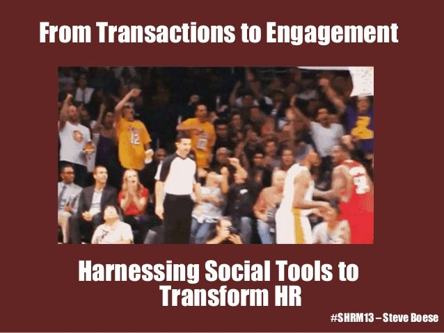 From Transactions to Engagement - Steve Boese, SHRM 2013 Annual Conference