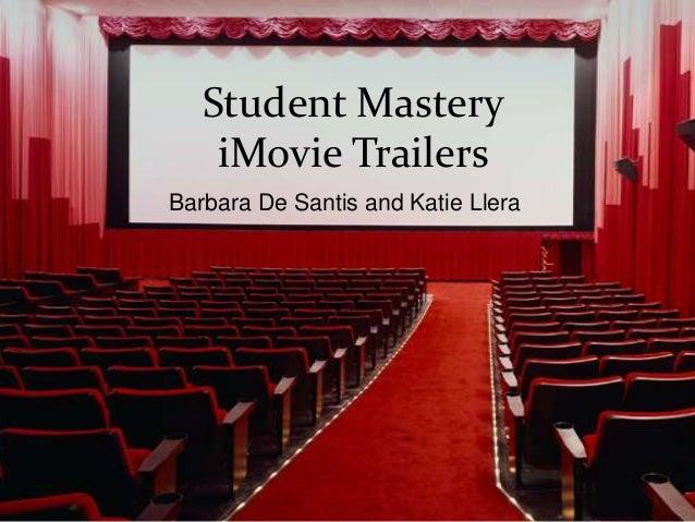 Student Mastery    iMovie TrailersBarbara De Santis and Katie Llera