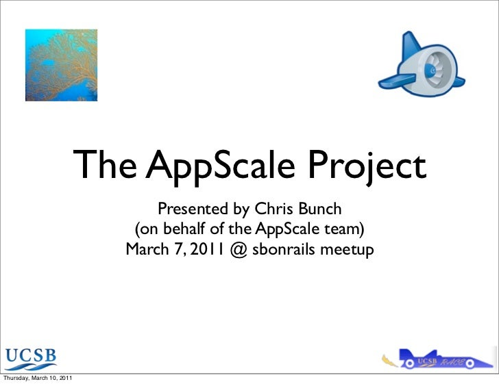 The AppScale Project                                 Presented by Chris Bunch                              (on behalf of t...