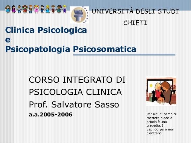 Clinica Psicologica e Psicopatologia Psicosomatica CORSO INTEGRATO DI PSICOLOGIA CLINICA Prof. Salvatore Sasso a.a.2005-20...