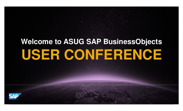 © 2012 SAP AG. All rights reserved. 1 Welcome to ASUG SAP BusinessObjects USER CONFERENCE