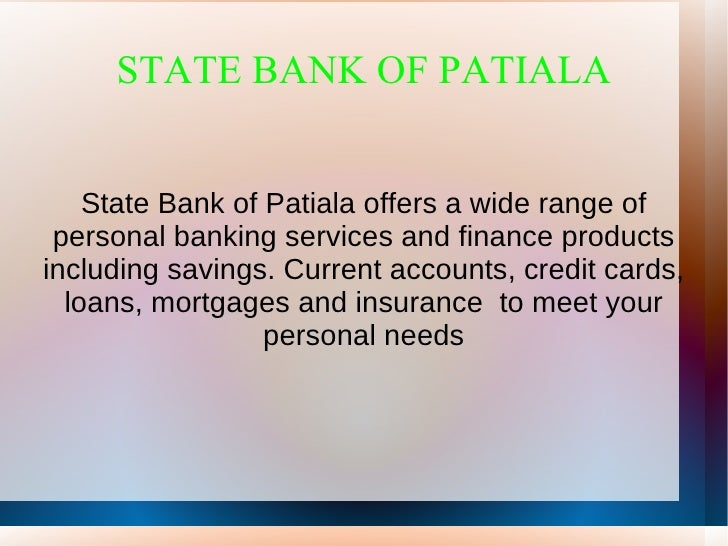 STATE BANK OF PATIALA    State Bank of Patiala offers a wide range of personal banking services and finance productsinclud...