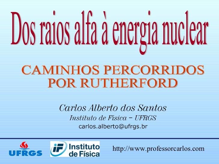 Dos raios alfa à energia nuclear CAMINHOS PERCORRIDOS  POR RUTHERFORD