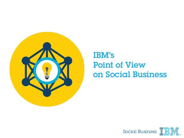 IBM's Point of View on Social Business