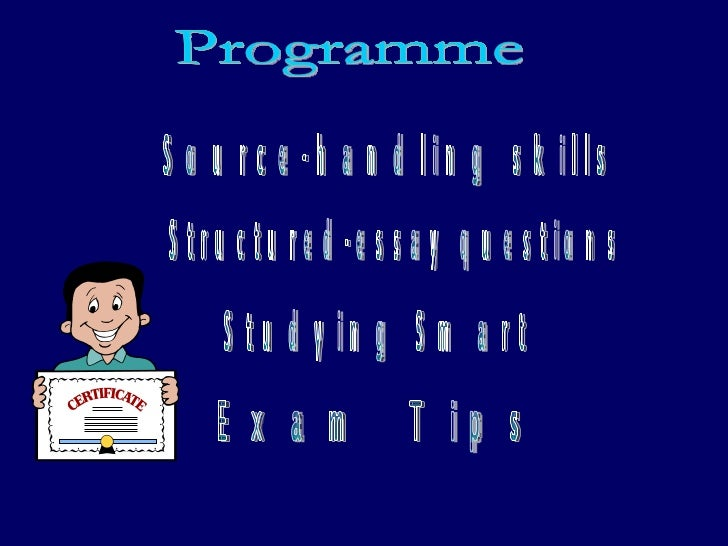 Programme Source-handling skills Structured-essay questions Studying Smart  Exam Tips