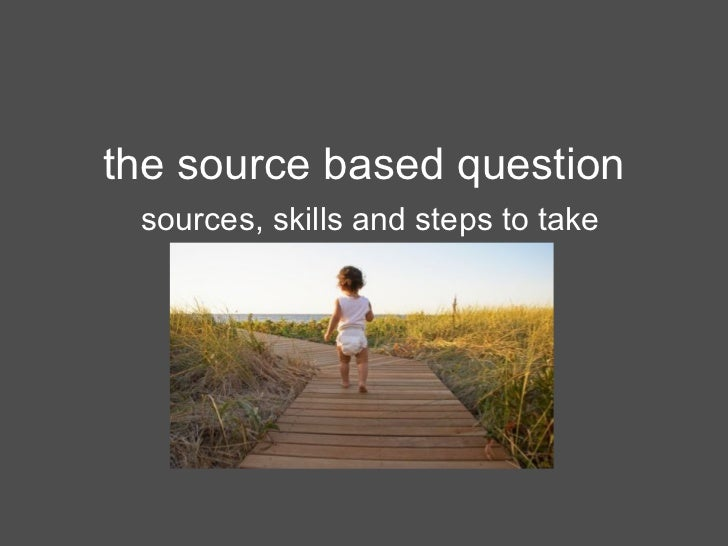 the source based question sources, skills and steps to take