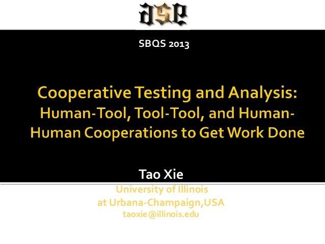 SBQS 2013 Keynote: Cooperative Testing and Analysis