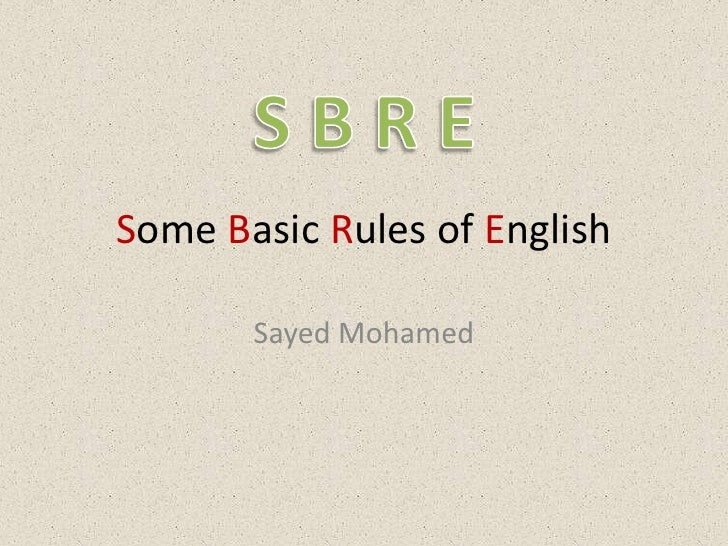 Some Basic Rules of English<br />Sayed Mohamed<br />S B R E<br />