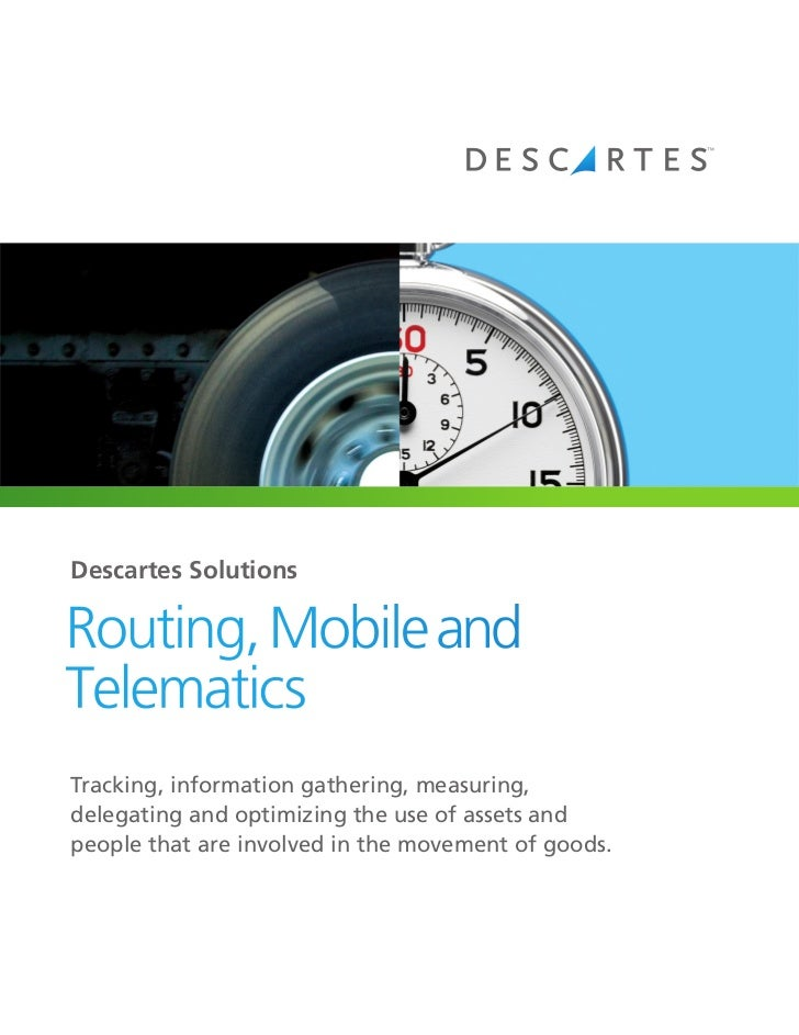 Tracking, information gathering, measuring, delegating and optimizing the use of assets and people that are involved in the movement of goods using Descartes' Routing, Mobile & Telematics solutions.