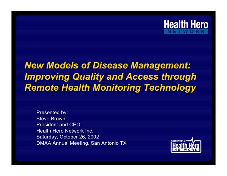 New Models of Disease Management: Improving Quality and Access through Remote Health Monitoring Technology    Presented by...