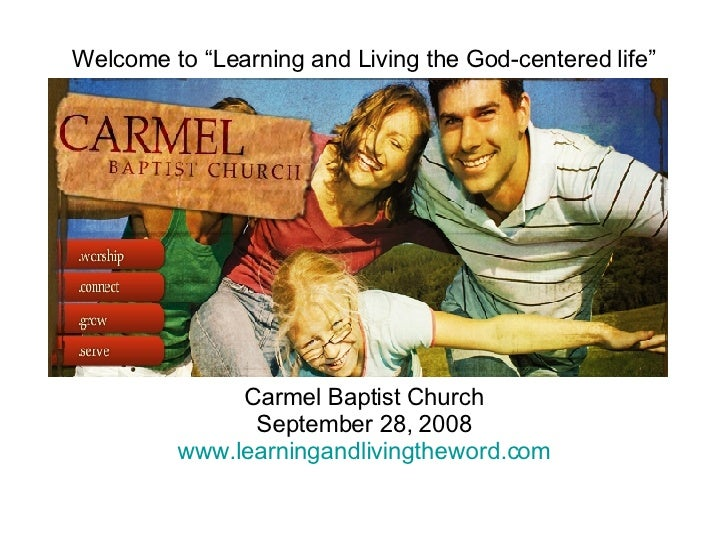 """Welcome to """"Learning and Living the God-centered life"""" Carmel Baptist Church September 28, 2008 www.learningandlivingthewo..."""