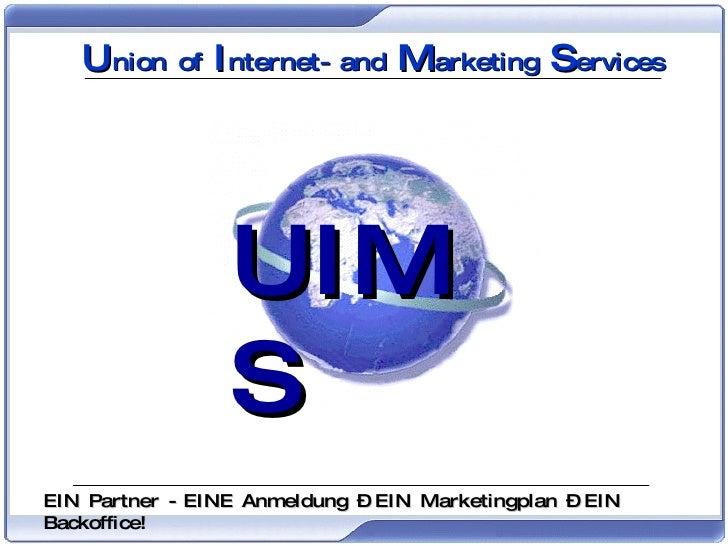UIMS-Konzept UIMS U nion of  I nternet- and  M arketing  S ervices EIN Partner - EINE Anmeldung – EIN Marketingplan – EIN ...